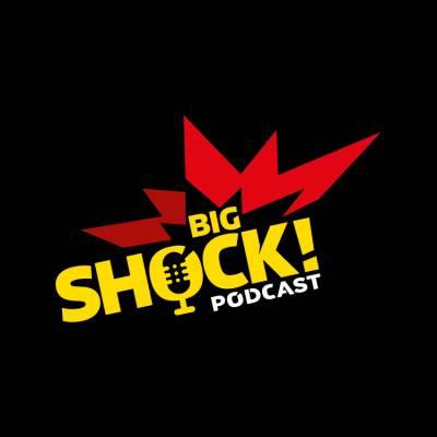 BIG SHOCK! PODCAST