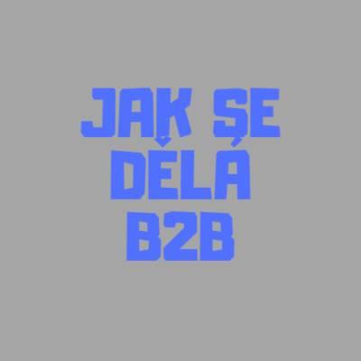 Jak se dělá B2B